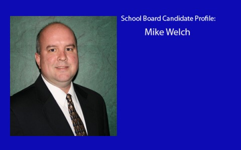 School Board Candidate Profile:  Mike Welch