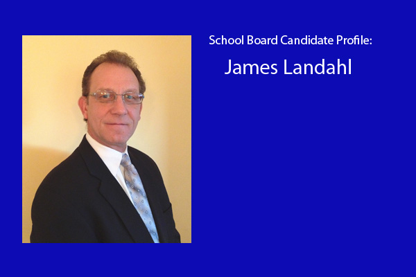 James Landahl is one of six candidates vying for three school board positions.  The election will be held in April.